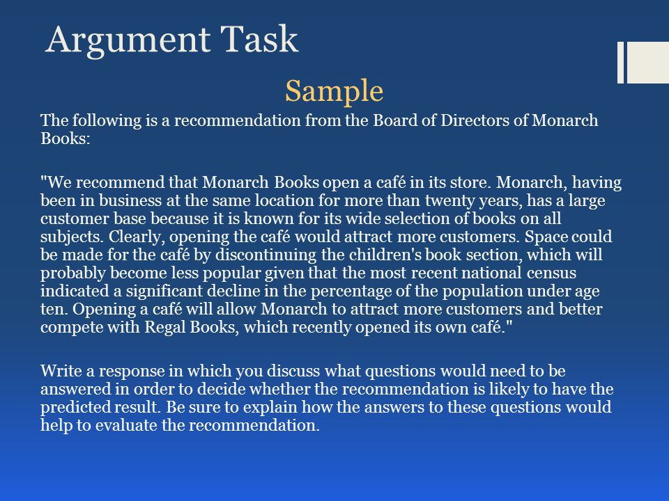 Argument Task Sample The following is a recommendation from the Board of Directors of Monarch Books: We recommend that Monarch Books open a café in its store.