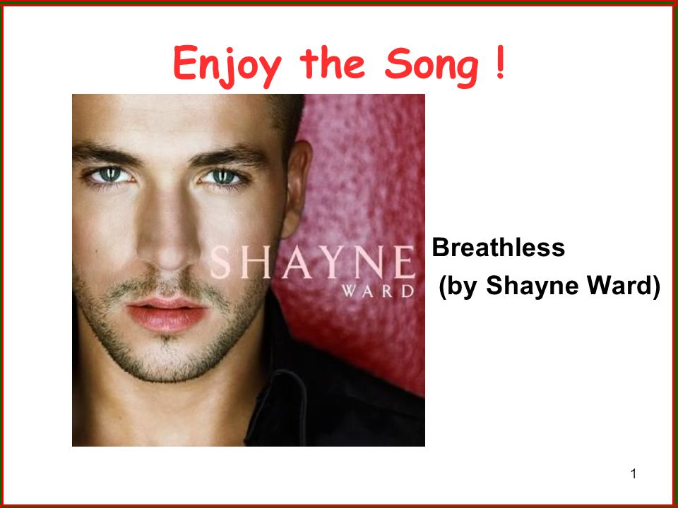 1 Enjoy the Song ! Breathless (by Shayne Ward)