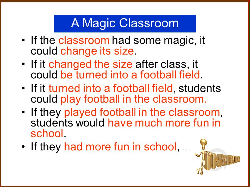 18 If the classroom had some magic, it could change its size. If it changed the size after class, it could be turned into a football field. If it turn