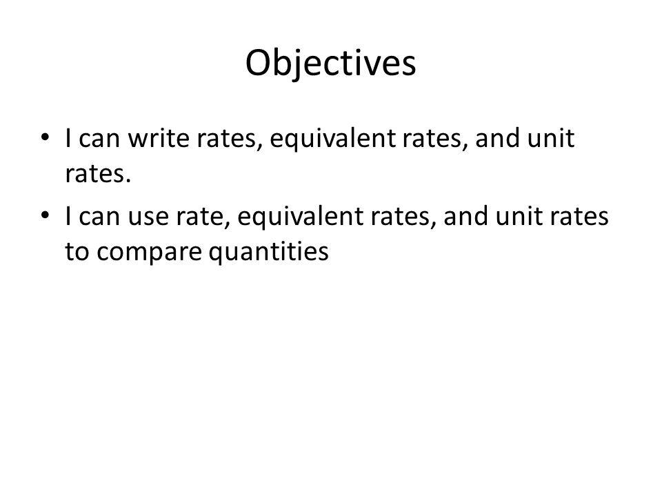 Objectives I can write rates, equivalent rates, and unit rates.