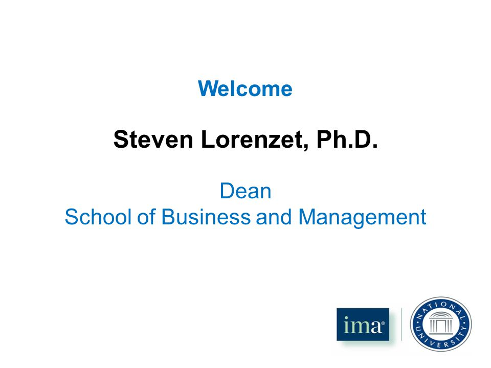 Welcome Steven Lorenzet, Ph.D. Dean School of Business and Management
