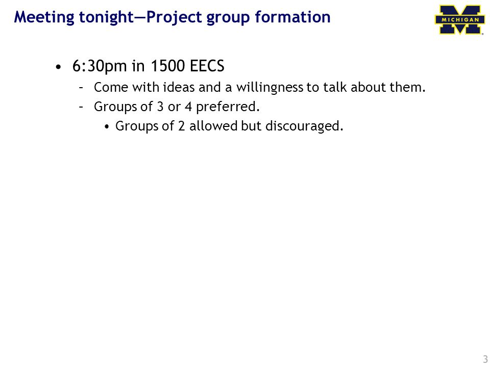 Meeting tonight—Project group formation 6:30pm in 1500 EECS –Come with ideas and a willingness to talk about them.