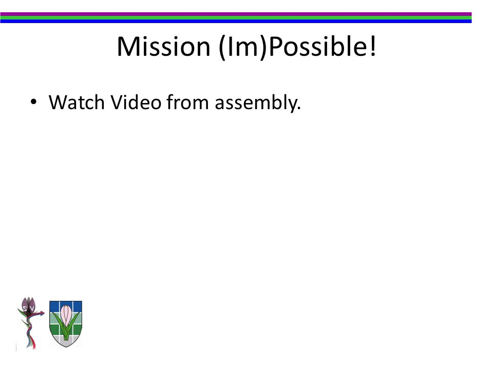 Mission (Im)Possible! Watch Video from assembly.
