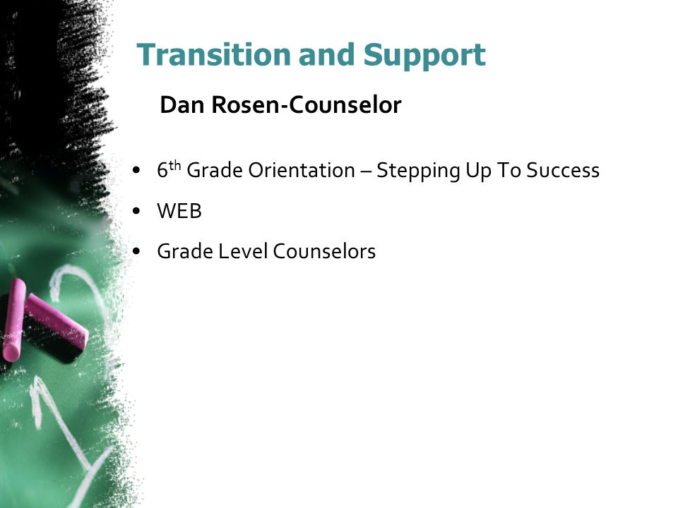 Transition and Support 6 th Grade Orientation – Stepping Up To Success WEB Grade Level Counselors Dan Rosen-Counselor