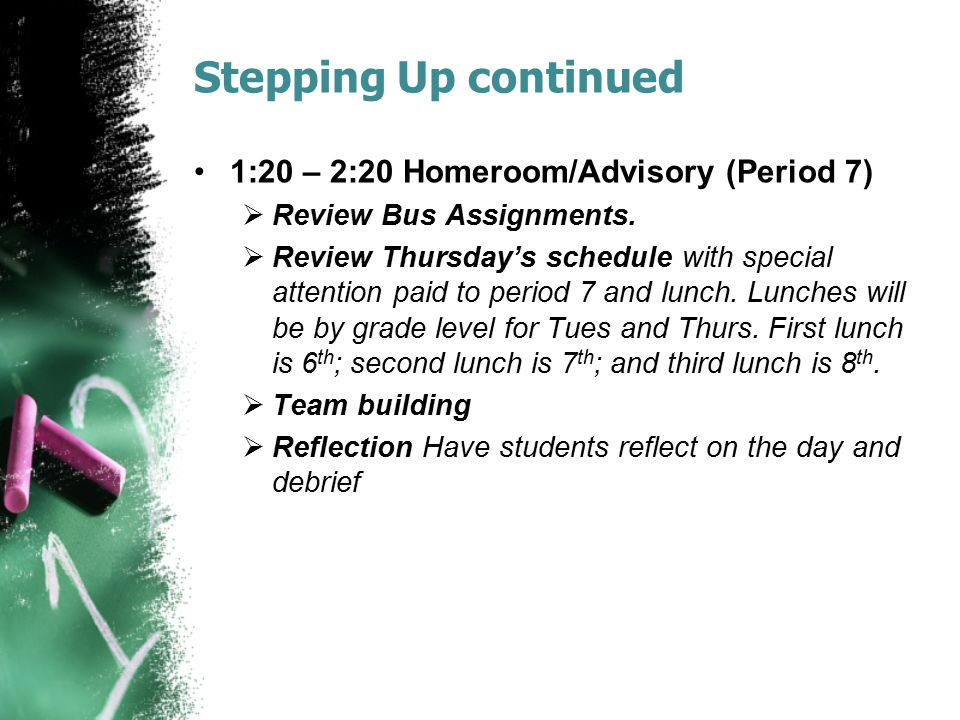Stepping Up continued 1:20 – 2:20 Homeroom/Advisory (Period 7)  Review Bus Assignments.