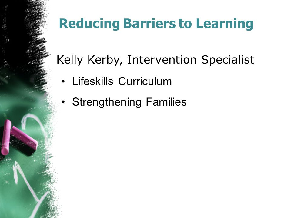 Reducing Barriers to Learning Lifeskills Curriculum Strengthening Families Kelly Kerby, Intervention Specialist