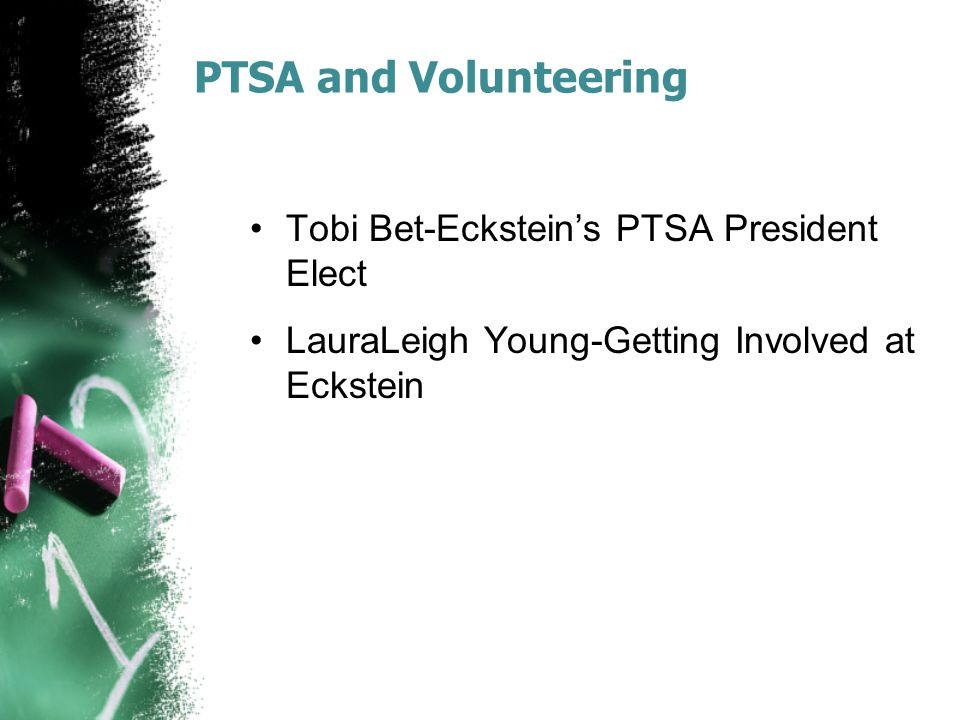 PTSA and Volunteering Tobi Bet-Eckstein's PTSA President Elect LauraLeigh Young-Getting Involved at Eckstein