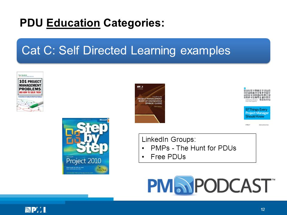 12 PDU Education Categories: Cat C: Self Directed Learning examples LinkedIn Groups: PMPs - The Hunt for PDUs Free PDUs