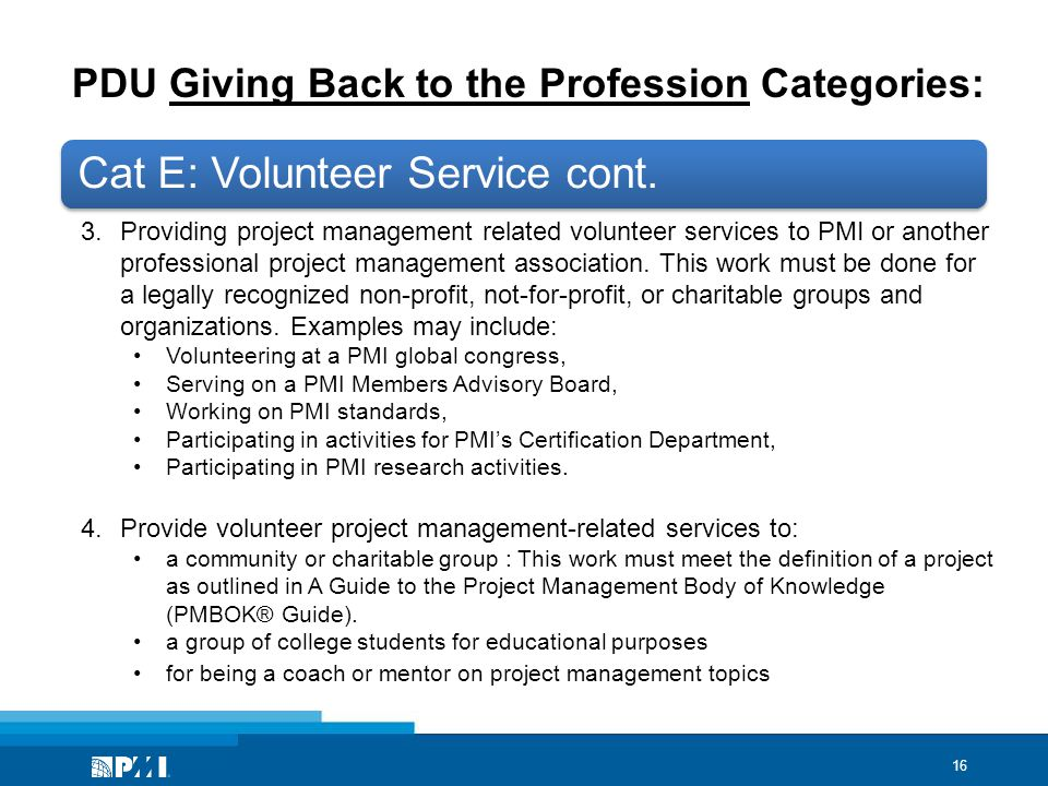 16 PDU Giving Back to the Profession Categories: Cat E: Volunteer Service cont.