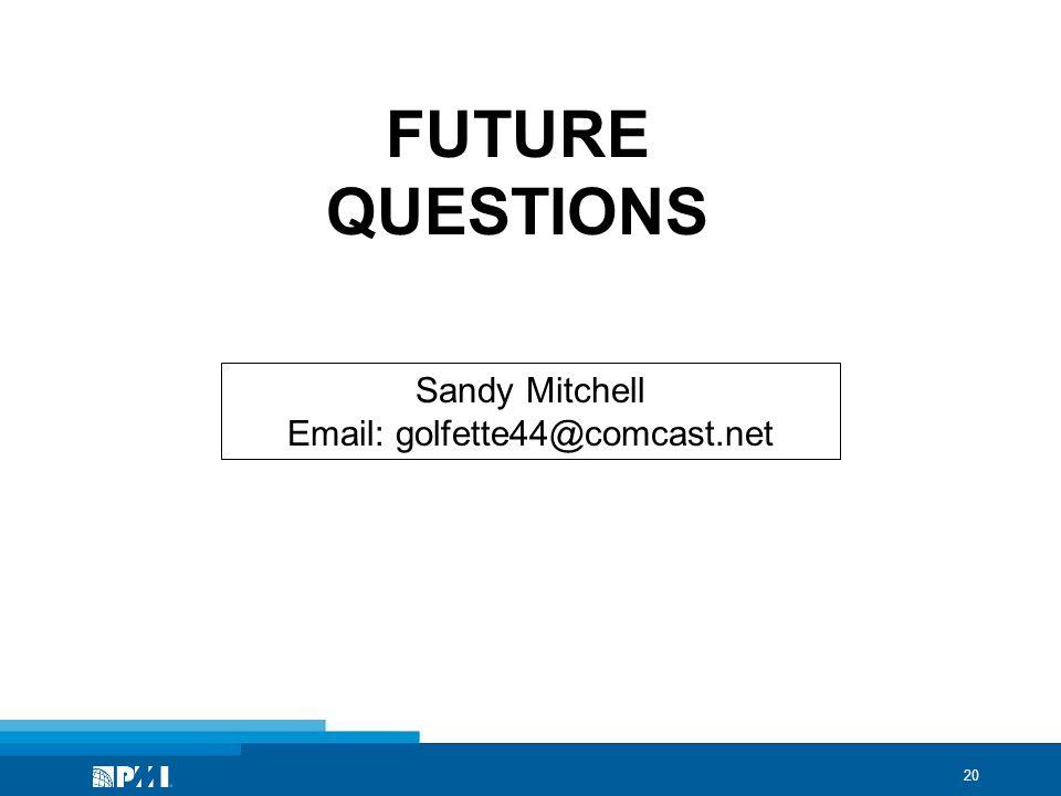 20 FUTURE QUESTIONS Sandy Mitchell Email: golfette44@comcast.net