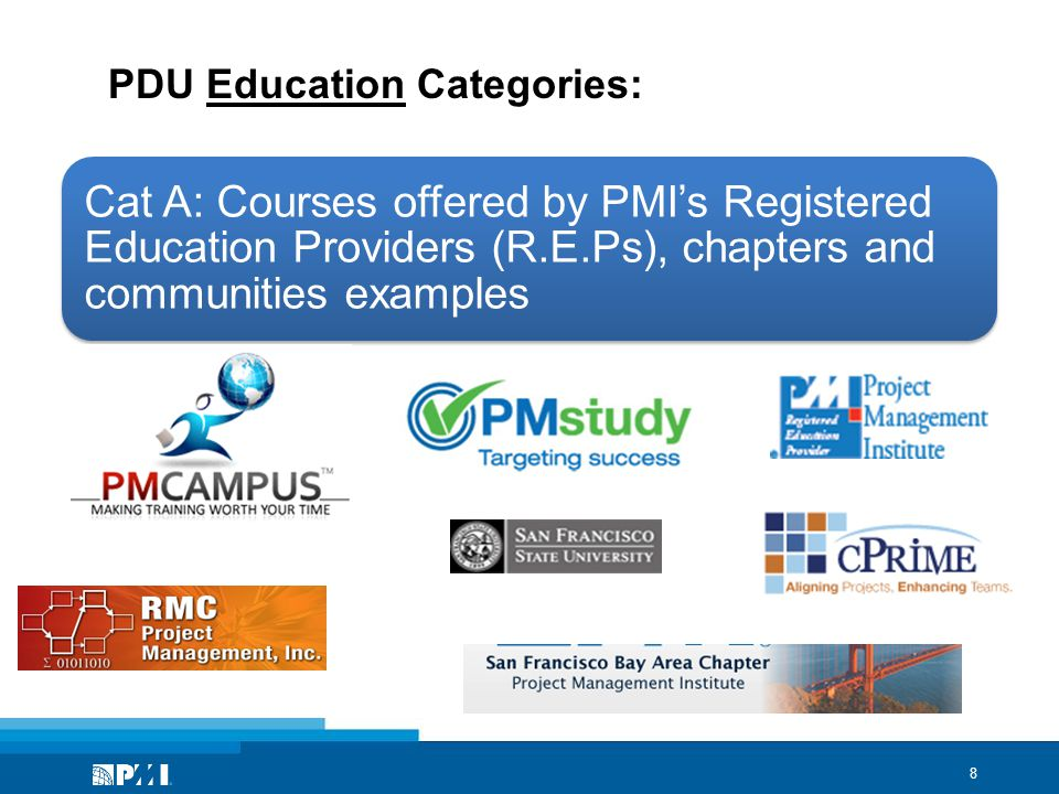 9 PDU Education Categories: Cat A: Courses offered by PMI's Registered Education Providers (R.E.Ps), chapters and communities examples