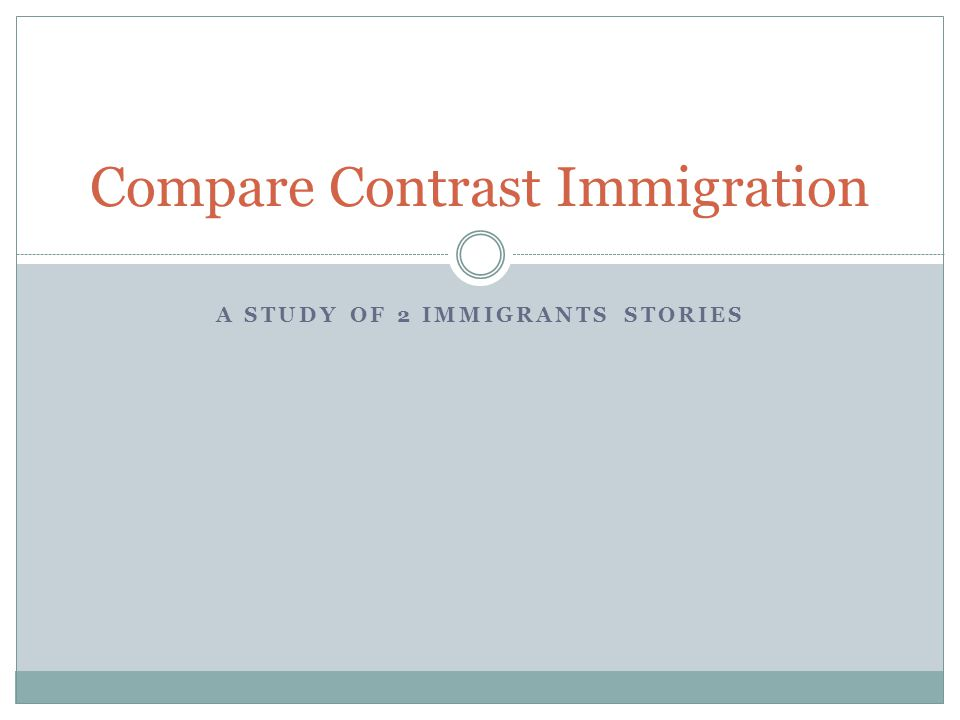 A STUDY OF 2 IMMIGRANTS STORIES Compare Contrast Immigration