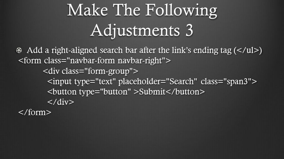 Make The Following Adjustments 3 Add a right-aligned search bar after the link's ending tag ( ) Submit Submit