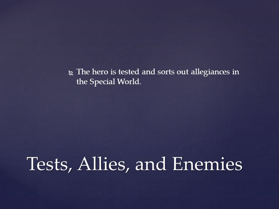   The hero is tested and sorts out allegiances in the Special World. Tests, Allies, and Enemies