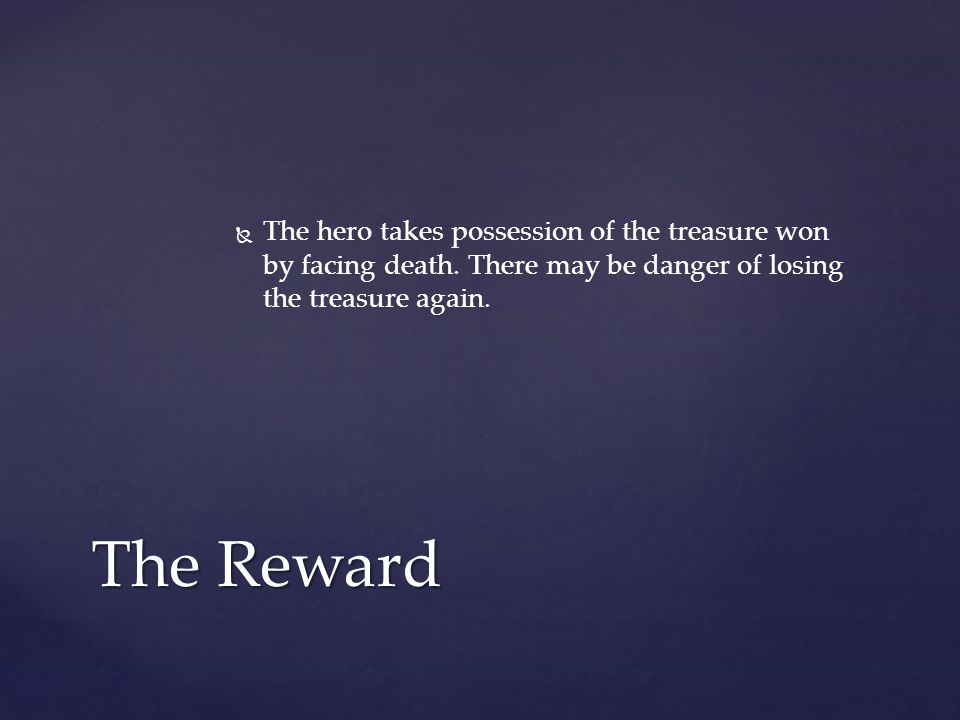   The hero takes possession of the treasure won by facing death.