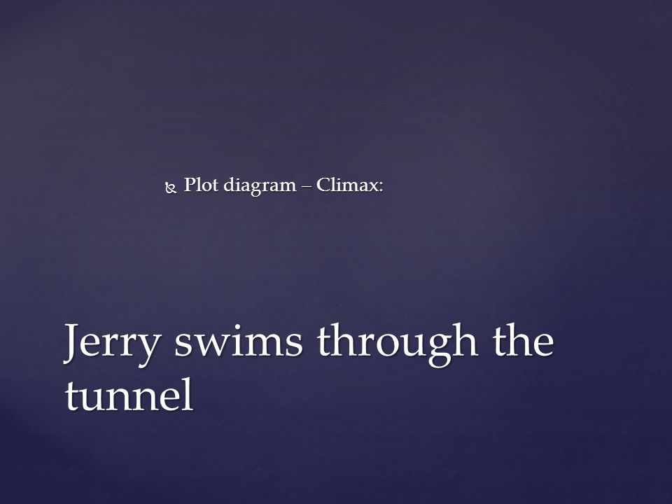  Plot diagram – Climax: Jerry swims through the tunnel