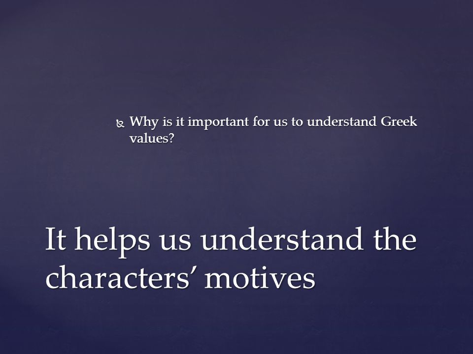  Why is it important for us to understand Greek values.