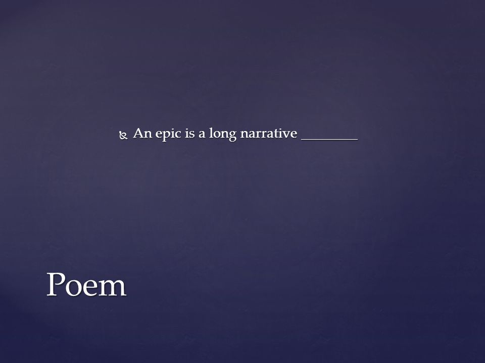  An epic is a long narrative ________ Poem