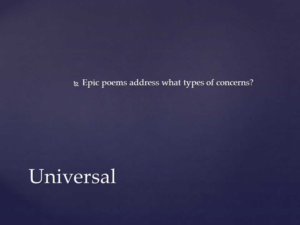  Epic poems address what types of concerns Universal