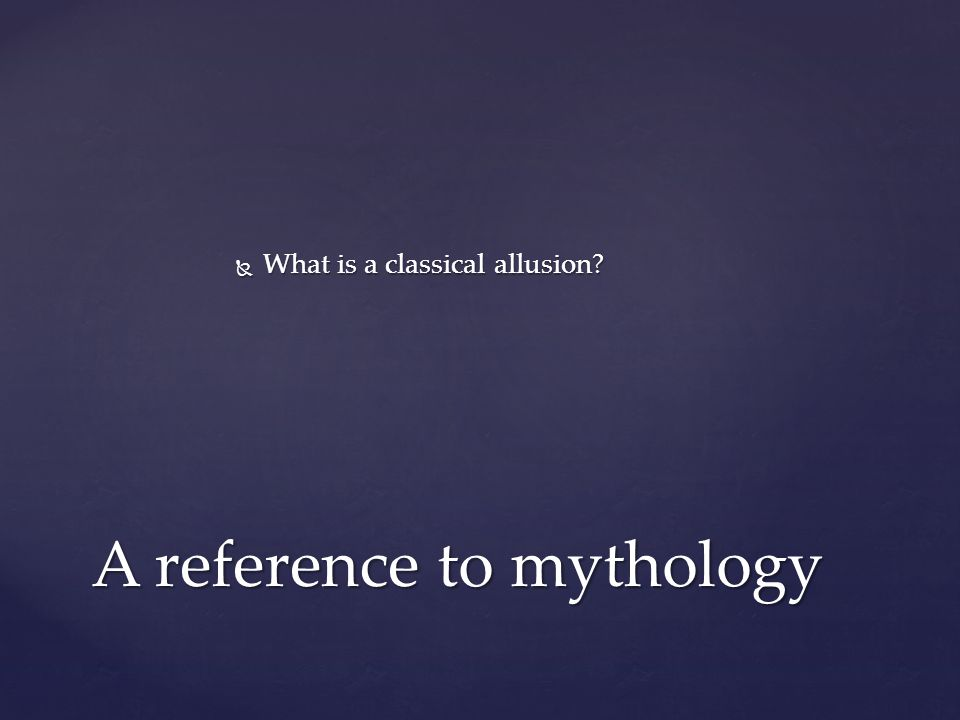  What is a classical allusion A reference to mythology