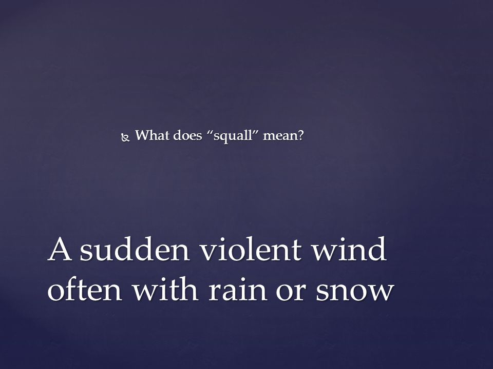  What does squall mean A sudden violent wind often with rain or snow