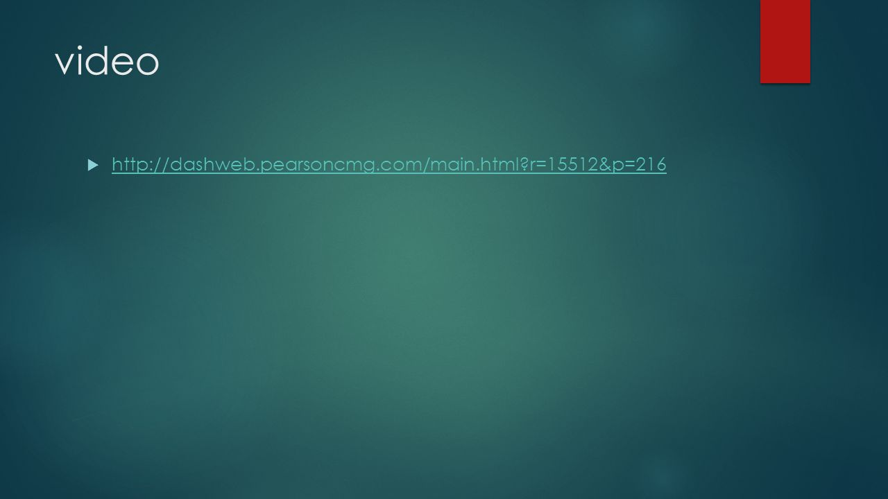 video  http://dashweb.pearsoncmg.com/main.html?r=15512&p=216 http://dashweb.pearsoncmg.com/main.html?r=15512&p=216