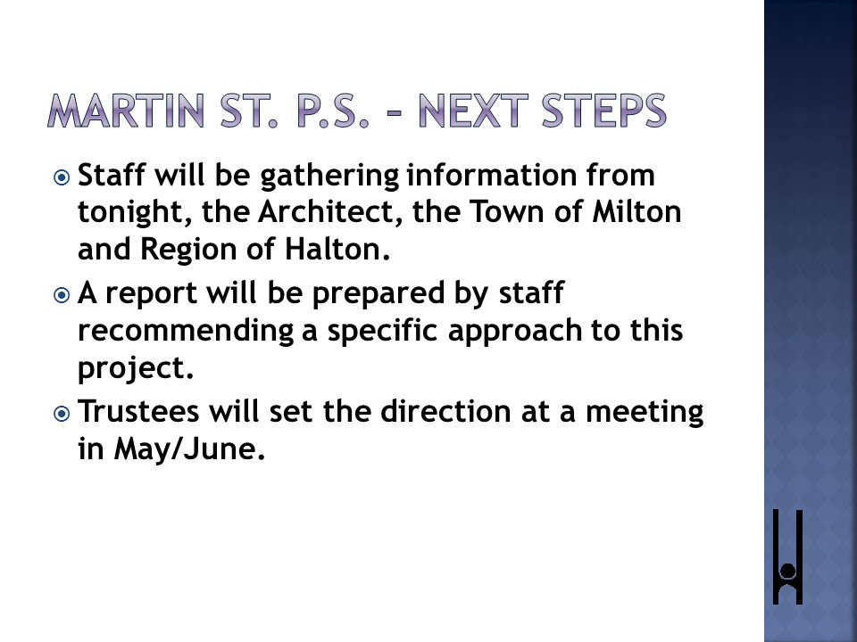  Staff will be gathering information from tonight, the Architect, the Town of Milton and Region of Halton.