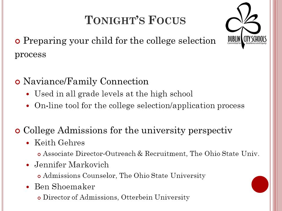 T ONIGHT ' S F OCUS Preparing your child for the college selection process Naviance/Family Connection Used in all grade levels at the high school On-l