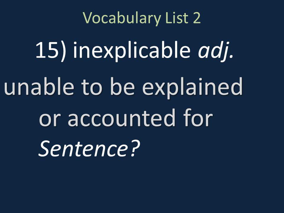 15) inexplicable adj.