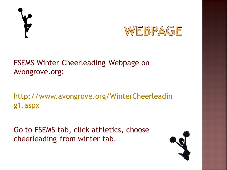 FSEMS Winter Cheerleading Webpage on Avongrove.org: http://www.avongrove.org/WinterCheerleadin g1.aspx Go to FSEMS tab, click athletics, choose cheerleading from winter tab.