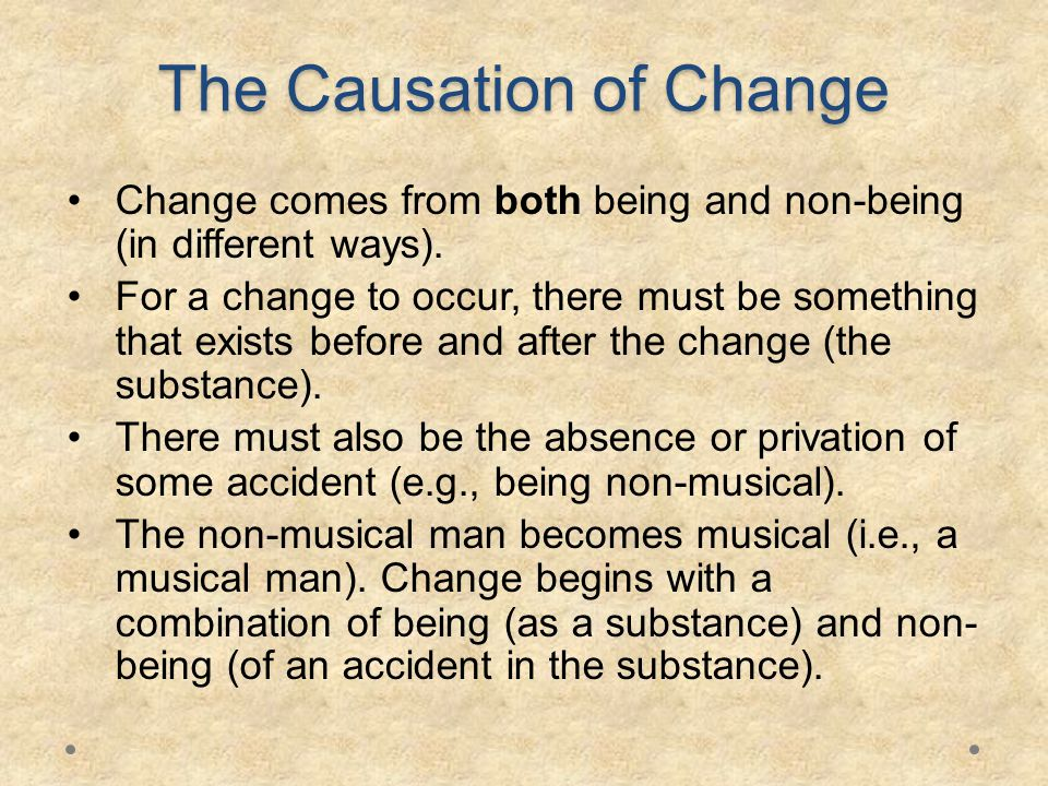 The Causation of Change Change comes from both being and non-being (in different ways).
