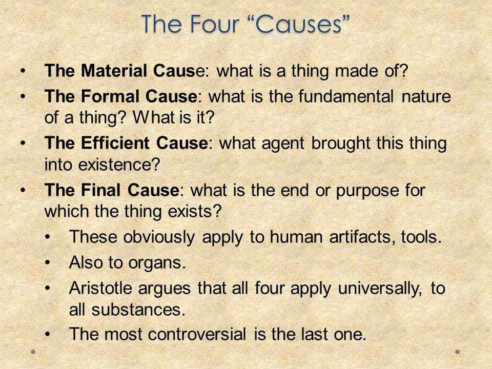 The Four Causes The Material Cause: what is a thing made of.