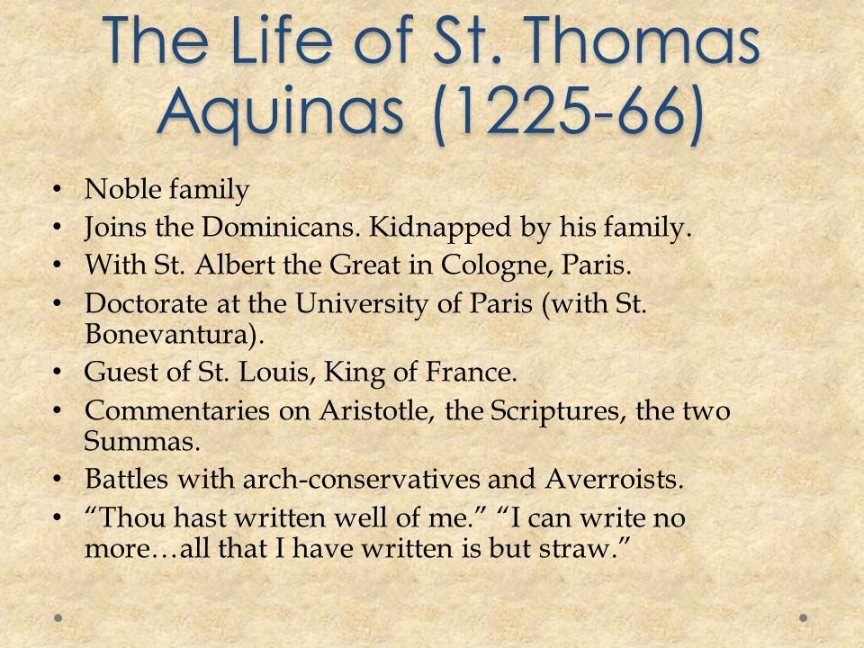 The Life of St. Thomas Aquinas (1225-66) Noble family Joins the Dominicans.