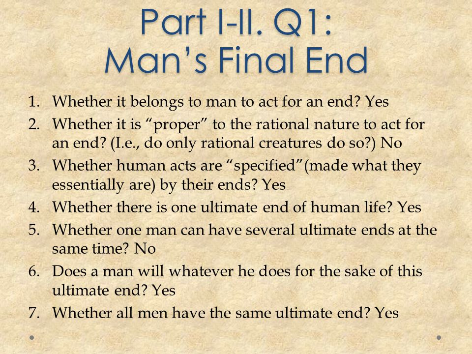 Part I-II. Q1: Man's Final End 1.Whether it belongs to man to act for an end.