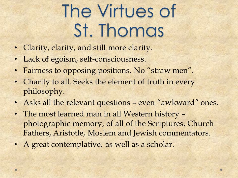 The Virtues of St. Thomas Clarity, clarity, and still more clarity.