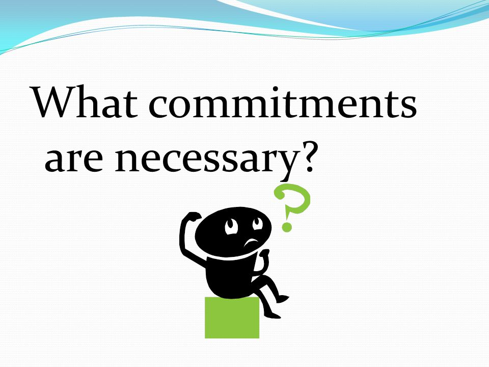 What commitments are necessary?
