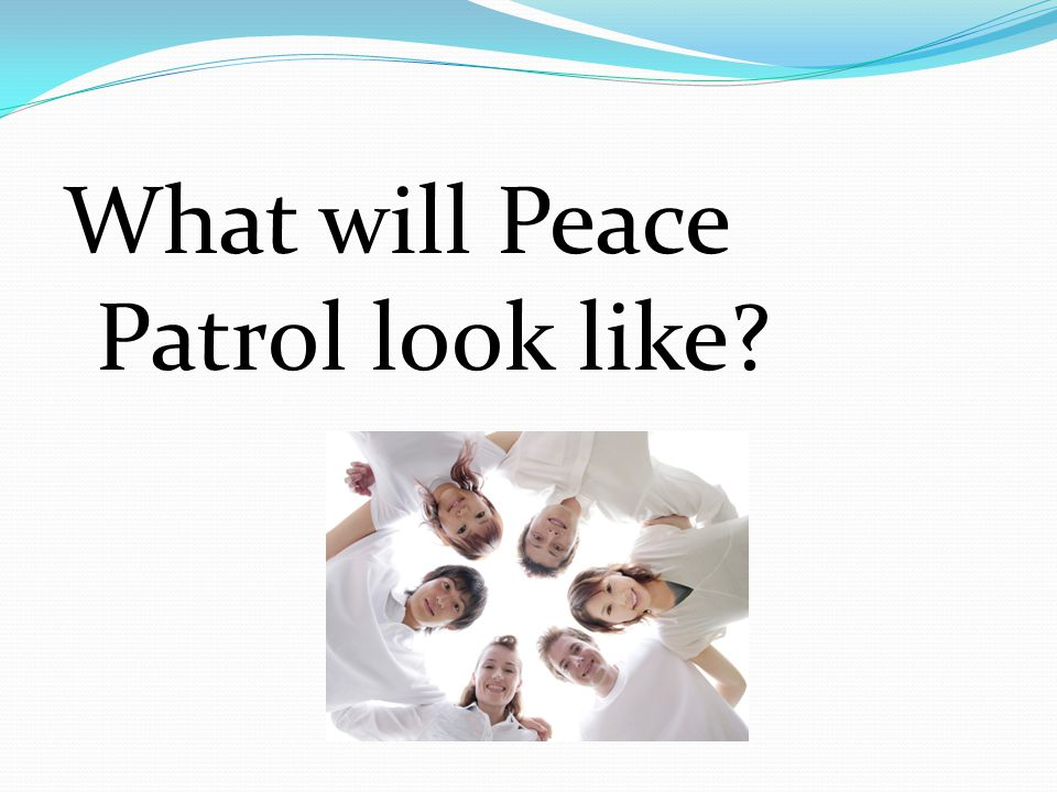 What will Peace Patrol look like?