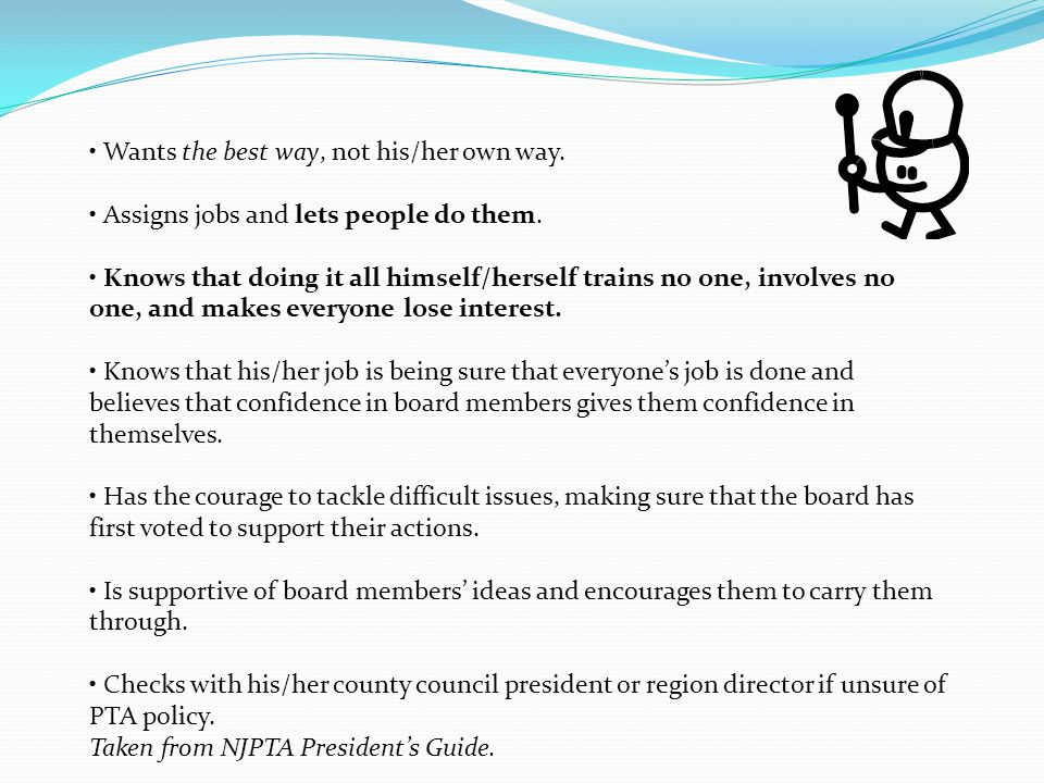 What Is A Local PTA President? A local PTA president is a leader who: Knows that board members are working with, not for, him/her. Knows that board me