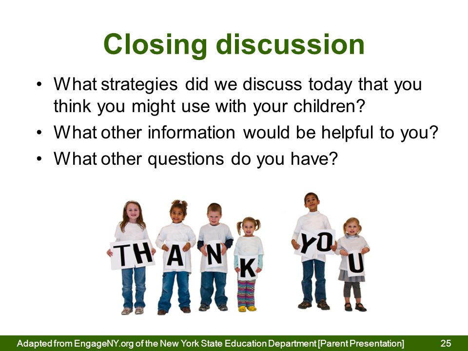 Closing discussion 25 What strategies did we discuss today that you think you might use with your children.