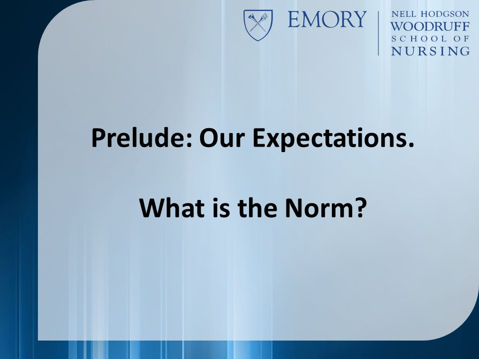 Prelude: Our Expectations. What is the Norm?