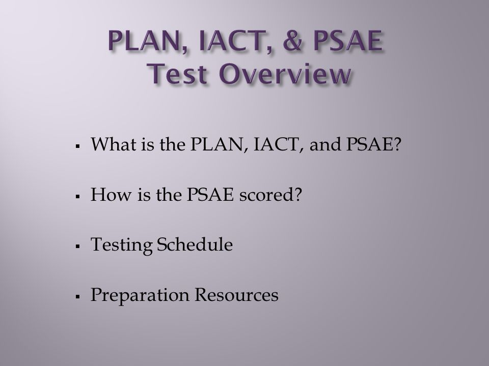  What is the PLAN, IACT, and PSAE.  How is the PSAE scored.