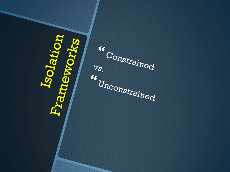 Isolation Frameworks  Constrained vs.  Unconstrained