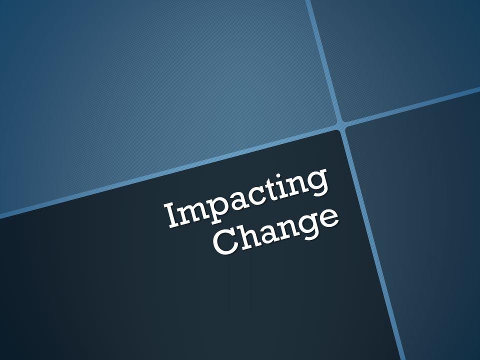 Impacting Change