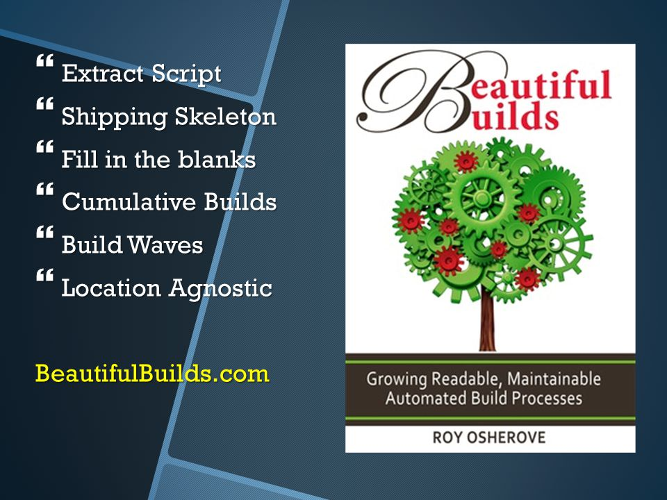  Extract Script  Shipping Skeleton  Fill in the blanks  Cumulative Builds  Build Waves  Location Agnostic BeautifulBuilds.com