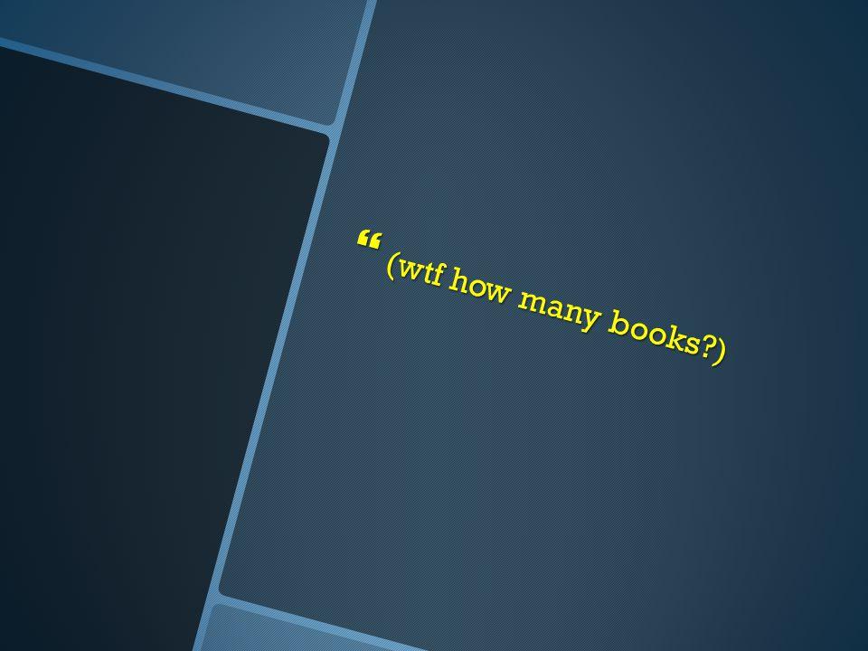  (wtf how many books )
