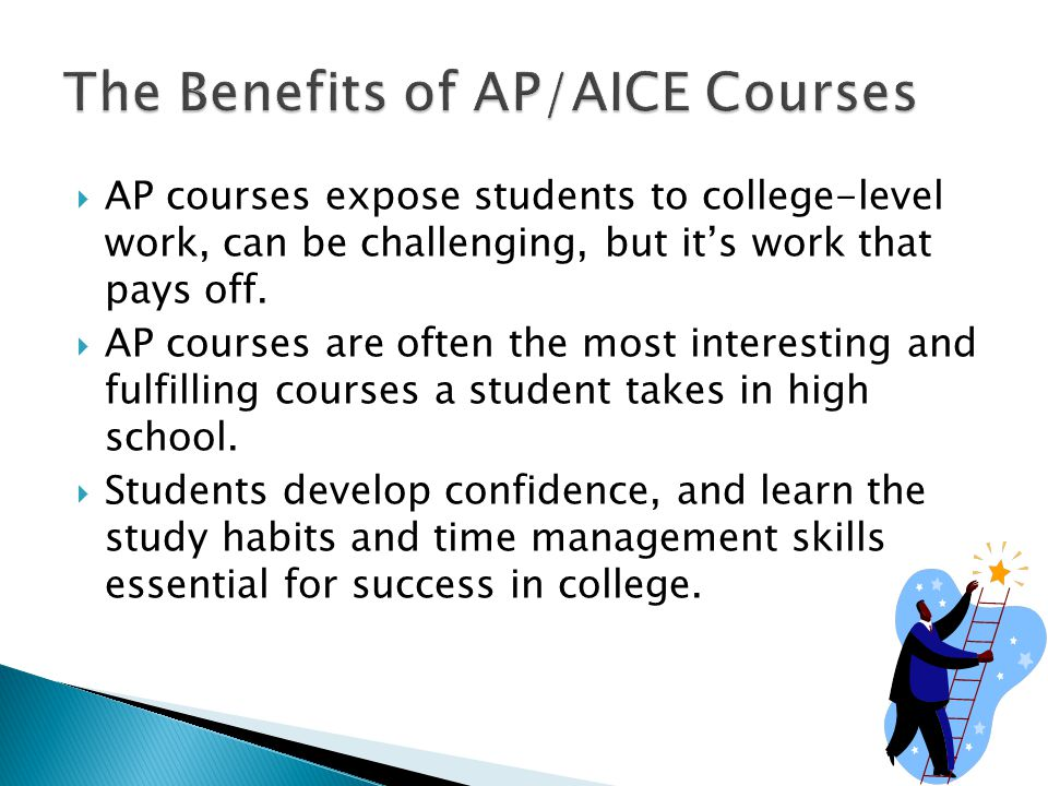  AP courses expose students to college-level work, can be challenging, but it's work that pays off.
