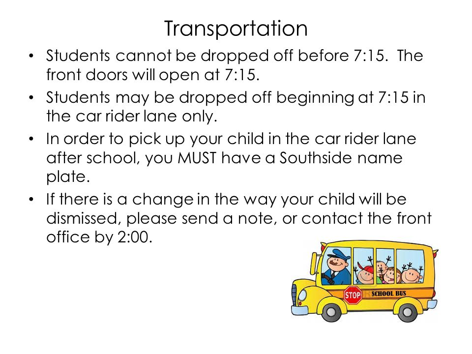 Transportation Students cannot be dropped off before 7:15.