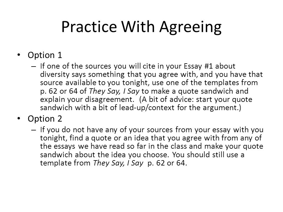 Practice With Agreeing Option 1 – If one of the sources you will cite in your Essay #1 about diversity says something that you agree with, and you hav