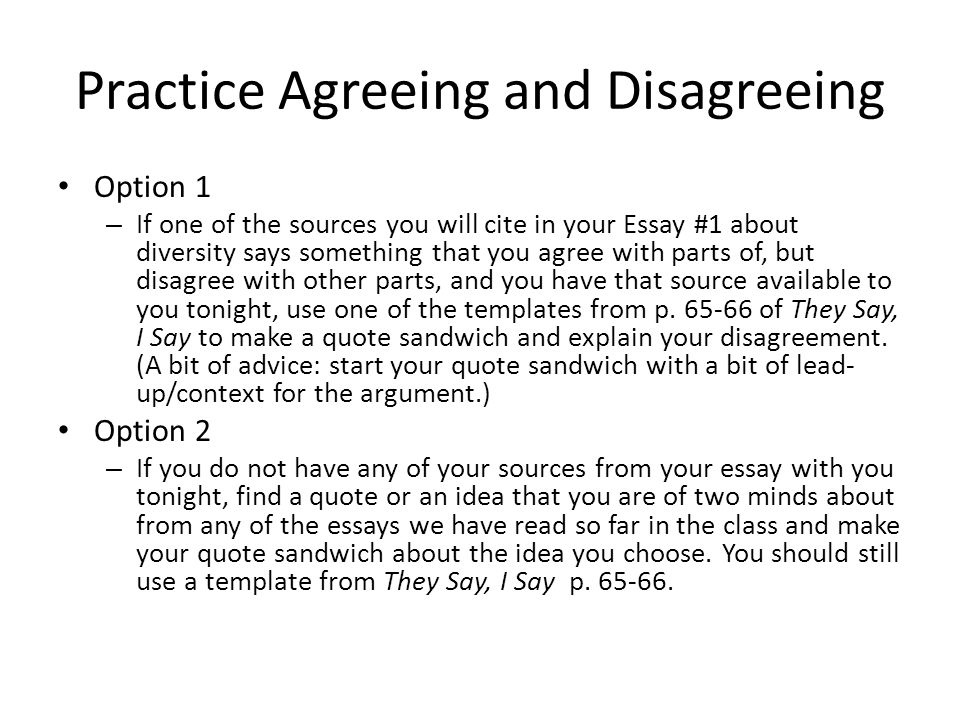 Practice Agreeing and Disagreeing Option 1 – If one of the sources you will cite in your Essay #1 about diversity says something that you agree with parts of, but disagree with other parts, and you have that source available to you tonight, use one of the templates from p.