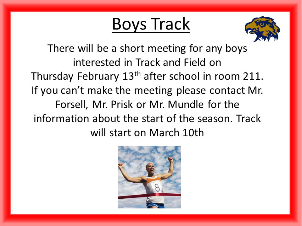 There will be a short meeting for any boys interested in Track and Field on Thursday February 13 th after school in room 211.